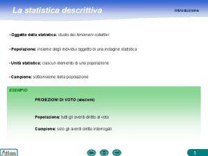 La statistica descrittiva Introduzione Oggetto della statistica studio