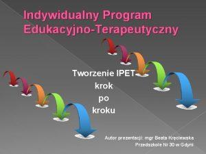 Indywidualny Program EdukacyjnoTerapeutyczny Tworzenie IPET krok po kroku