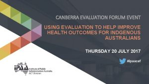 CANBERRA EVALUATION FORUM EVENT USING EVALUATION TO HELP
