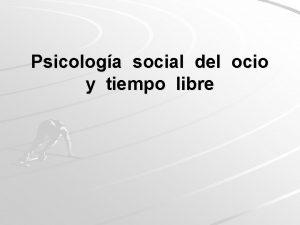 Psicologa social del ocio y tiempo libre Tiempo