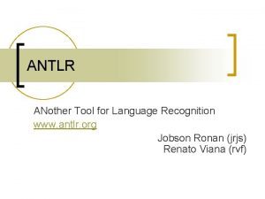 ANTLR ANother Tool for Language Recognition www antlr