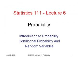 Statistics 111 Lecture 6 Probability Introduction to Probability