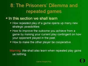 8 The Prisoners Dilemma and repeated games In