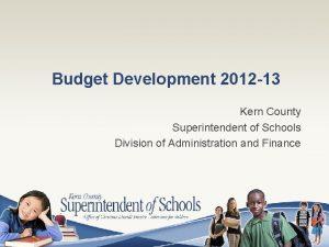 Budget Development 2012 13 Kern County Superintendent of