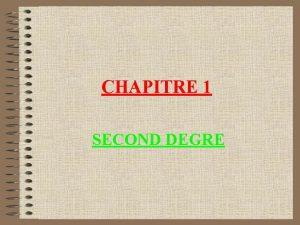 CHAPITRE 1 SECOND DEGRE I Equation du second