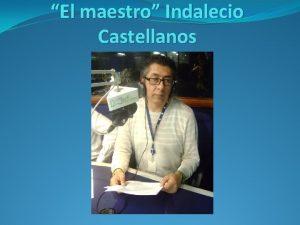 El maestro Indalecio Castellanos Indalecioel maestro Indalecio Castellanos