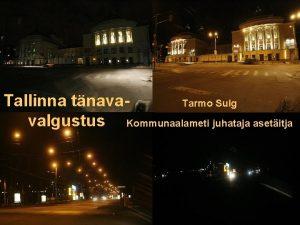 Tallinna tnava Tarmo Sulg valgustus Kommunaalameti juhataja asetitja