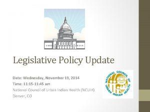 Legislative Policy Update Date Wednesday November 19 2014