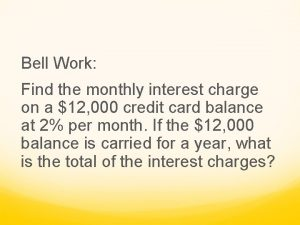Bell Work Find the monthly interest charge on