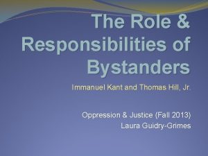 The Role Responsibilities of Bystanders Immanuel Kant and