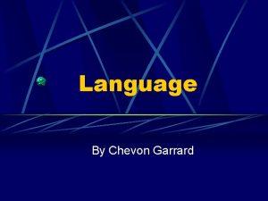 Language By Chevon Garrard Language Definition Language is