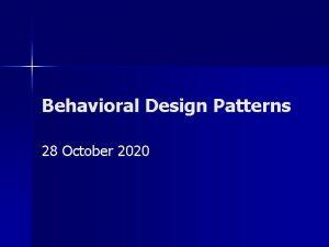 Behavioral Design Patterns 28 October 2020 Behavioral Patterns