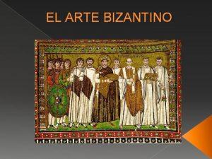 EL ARTE BIZANTINO Caractersticas del arte bizantino El