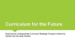 Curriculum for the Future Exploring the Undergraduate Curriculum