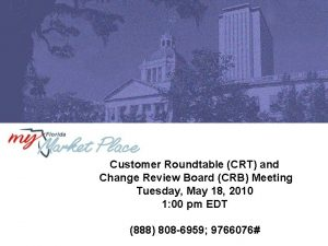 Customer Roundtable CRT and Change Review Board CRB