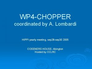 WP 4 CHOPPER coordinated by A Lombardi HIPPI