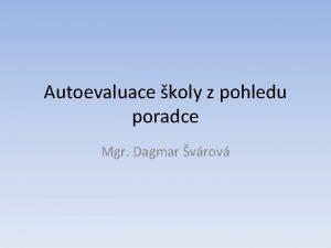 Autoevaluace koly z pohledu poradce Mgr Dagmar vrov