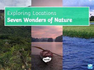 Exploring Locations Seven Wonders of Nature Seven Wonders