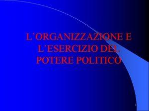 LORGANIZZAZIONE E LESERCIZIO DEL POTERE POLITICO 1 La