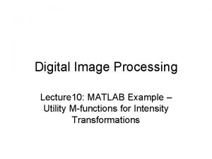 Digital Image Processing Lecture 10 MATLAB Example Utility