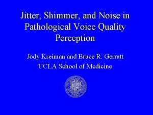 Jitter Shimmer and Noise in Pathological Voice Quality