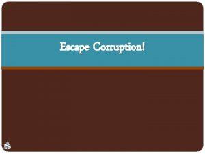 Escape Corruption Corruption Rotten to putrefy decay Ruined