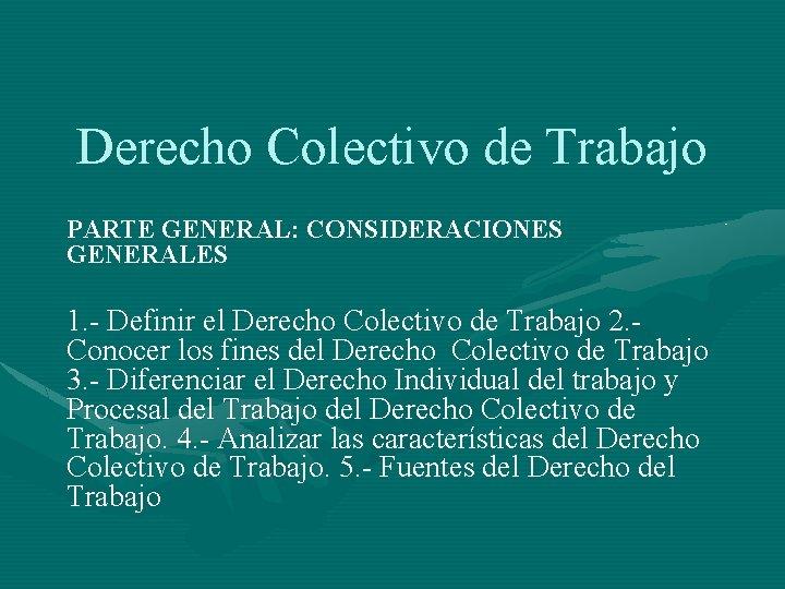 Derecho Colectivo de Trabajo PARTE GENERAL CONSIDERACIONES GENERALES