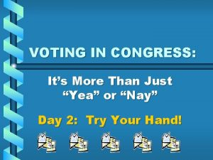 VOTING IN CONGRESS Its More Than Just Yea