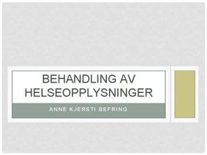 BEHANDLING AV HELSEOPPLYSNINGER ANNE KJERSTI BEFRING PERSONOPPLYSNINGER Personopplysningsloven