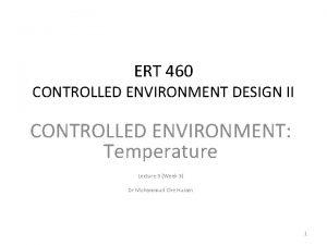ERT 460 CONTROLLED ENVIRONMENT DESIGN II CONTROLLED ENVIRONMENT