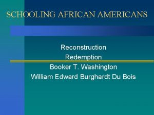 SCHOOLING AFRICAN AMERICANS Reconstruction Redemption Booker T Washington