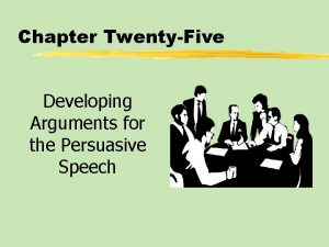 Chapter TwentyFive Developing Arguments for the Persuasive Speech