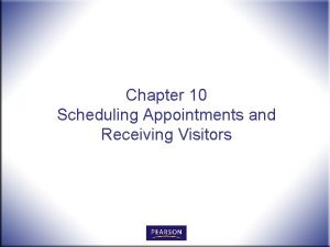 Chapter 10 Scheduling Appointments and Receiving Visitors Scheduling