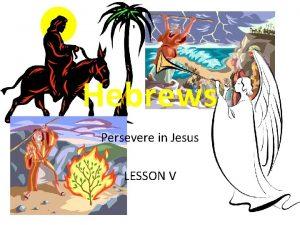 Hebrews Persevere in Jesus LESSON V REVIEW Survey
