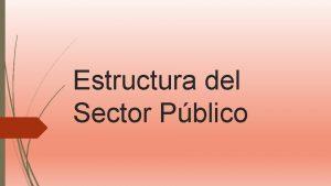 Estructura del Sector Pblico La historia de Mara