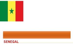 SENEGAL WHERE IS SENEGAL Senegal is a country