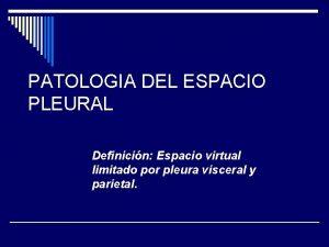 PATOLOGIA DEL ESPACIO PLEURAL Definicin Espacio virtual limitado