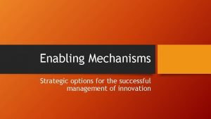 Enabling Mechanisms Strategic options for the successful management