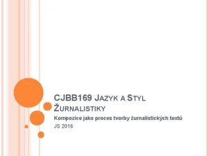 CJBB 169 JAZYK A STYL URNALISTIKY Kompozice jako