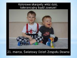Zesp Downa to wrodzone schorzenie spowodowane obecnoci dodatkowego