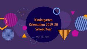 Kindergarten Orientation 2019 20 School Year May 15