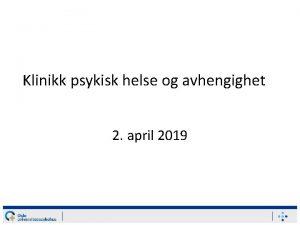 Klinikk psykisk helse og avhengighet 2 april 2019