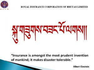 ROYAL INSURANCE CORPORATION OF BHUTAN LIMITED Insurance is