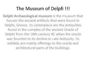 The Museum of Delpfi Delphi Archaeological museum is