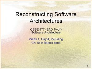 Reconstructing Software Architectures CSSE 477 SAD Two Software