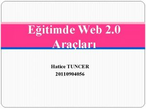 Eitimde Web 2 0 Aralar Hatice TUNCER 20110904056