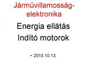 Jrmvillamossgelektronika Energia ellts Indt motorok 2010 13 Energia