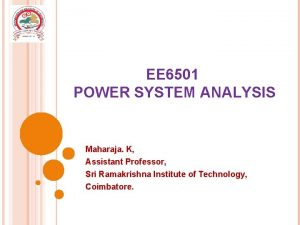 EE 6501 POWER SYSTEM ANALYSIS Maharaja K Assistant