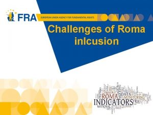 Challenges of Roma inlcusion 1 Roma inclusion Europe