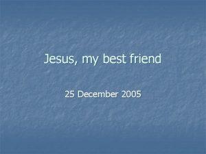 Jesus my best friend 25 December 2005 n